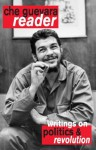 Che Guevara Reader: Writings on Politics & Revolution - Ernesto Che Guevara, David Deutschmann