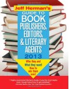 Jeff Herman's Guide to Book Publishers, Editors, and Literary Agents 2013: Who They Are! What They Want! How to Win Them Over! - Jeff Herman