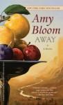 Away: A Novel - Amy Bloom