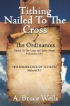 Tithing: Nailed to the Cross - A. Bruce Wells