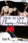How to Quit Playing Hockey - Isa K.