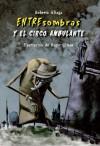 Entresombras y el circo ambulante - Roberto Aliaga, Roger Olmos