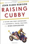 Raising Cubby: A Father and Son's Adventures with Asperger's, Trains, Tractors, and High Explosives - John Elder Robison