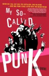 My So-Called Punk: Green Day, Fall Out Boy, The Distillers, Bad Religion---How Neo-Punk Stage-Dived into the Mainstream - Matt Diehl