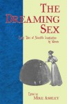 The Dreaming Sex: Early Tales of Scientific Imagination by Women - Mike Ashley, L.T. Meade, Mary Shelley, Harriet Prescott Spofford, Alice W. Fuller, Mary Elizabeth Braddon, G.M. Barrows, Roquia Sakhawat Hossein, E. Nesbit, Clotilde Graves, Muriel Pollexfen, Greye La Spina, Clare Winger Harris, Adeline Knapp
