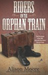 Riders on the Orphan Train - Alison Moore