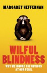 Willful Blindness: Why We Ignore the Obvious at Our Peril - Margaret Heffernan