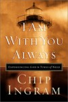 I Am with You Always: Experiencing God in Times of Need Hardcover June, 2002 - Chip Ingram
