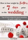 How to lose weight by 5-9 kg of 7 days prior to the wedding? Top 25 best recipes for green smoothies for quick weight loss - Tori Smith, Valeri Dark