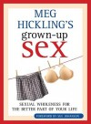 Meg Hickling's Grown-Up Sex: Sexual Wholeness for the Better Part of Your Life - Meg Hickling