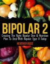 Bipolar Type 2: Creating The RIGHT Bipolar Diet & Nutritional Plan (Bipolar Survival Guide) - Heather Rose