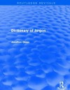 Dictionary of Jargon (Routledge Revivals) - Jonathon Green