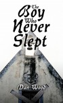 The Boy Who Never Slept - Dan Wood