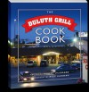 The Duluth Grill Cookbook - Robert Lillegard, Rolf Hagberg, Tom Hanson, Duluth Grill
