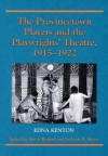 The Provincetown Players and the Playwrights' Theatre, 1915-1922 - Edna Kenton, Jackson R. Bryer, Travis Bogard