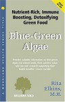 Blue Green Algae, Spirulina And Chlorella: The Tonifying, Nutritive, Detoxifying Green Wonderfoods (Woodland Health Series) - Rita Elkins