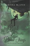 Dark Dreams and Dead Things (Dark Things) (Volume 2) - Martina McAtee