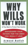 Why Wills Won't Work (If You Want to Protect Your Assets): Safeguard Your Estate for the Ones You Really Love - Armond Budish