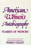 American Women's Autobiography: Fea(s)ts of Memory - Margo Culley