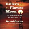 Killers of the Flower Moon: The Osage Murders and the Birth of the FBI - David Grann, Danny Campbell, Ann Marie Lee, Will Patton