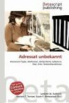 Adressat Unbekannt - Lambert M. Surhone, Mariam T. Tennoe, Susan F. Henssonow