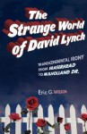 The Strange World of David Lynch: Transcendental Irony from Eraserhead to Mulholland Dr. - Eric G. Wilson