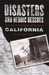 Disasters and Heroic Rescues of California: True Stories of Tragedy and Survival - Ray Jones, Joe Lubow