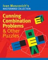 Cunning Combination Problems & Other Puzzles - Ivan Moscovich