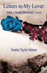 Letters to My Lover from a Small Mountain Town - Heather Taylor Johnson