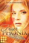 Feuerphönix (Die Phönix-Saga 1) - Julia Zieschang