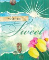 You're Sweet - Shelley R. Lee