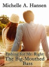 Fishing for Mr. Right: The Big-Mouthed Bass - Michelle A. Hansen