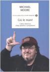 Giù le mani! L'altra America sfida potenti e prepotenti - Michael Moore, P. Bertante