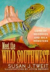 Meet the Wild Southwest: Land of Hoodoos and Gila Monsters - Susan J. Tweit, Joyce Bergen