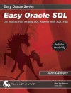 Easy Oracle SQL: Get Started Fast Writing SQL Reports with SQL*Plus - John Garmany