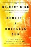 Beneath a Ruthless Sun - Gilbert King