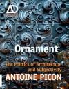 Ornament: The Politics of Architecture and Subjectivity - AD Primer (Architectural Design Primer) - Antoine Picon
