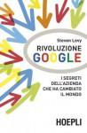 Rivoluzione Google: I segreti dell'azienda che ha cambiato il mondo (Business & technology) (Italian Edition) - Steven Levy