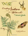 Creating Nature in Watercolor: An Artist's Guide - Cathy Ann Johnson