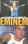 La Oscura Historia De Eminem / The Dark Story of Eminem (Spanish Edition) - Nick Hasted, David Zurdo, Ángel Gutiérrez