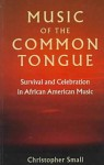 Music of the Common Tongue: Survival and Celebration in African American Music (Music/Culture) - Christopher Small