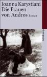 Die Frauen von Andros : Roman - Ioanna Karystiani, Norbert Hauser