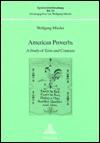 American Proverbs: A Study of Texts and Contexts Edited by Wolfgang Mieder - Wolfgang Mieder