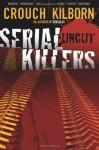 Serial Killers Uncut by Blake Crouch (2011-06-02) - Blake Crouch; Jack Kilborn; J.A. Konrath;