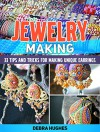 Jewelry Making: 33 Tips and Advices For Making Unique Earrings (jewelry making, jewelry making books, jewelry making kits) - Debra Hughes