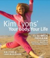 Kim Lyons' Your Body, Your Life: The 12-Week Program to Optimum Physical, Mental & Emotional Fitness - Kim Lyons, Lara McGlashan