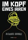 Im Kopf eines Irren (Kindle Single) (German Edition) - Richard Orange, Robert Adrian