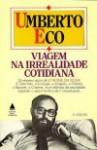 Viagem na Irrealidade Cotidiana - Umberto Eco