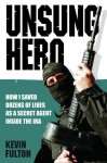 Unsung Hero: How I Saved Dozens of Lives as a Secret Agent Inside the IRA - Kevin Fulton, Jim Nally, Ian Gallagher, Kevin Fulton