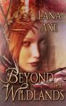 Beyond the Wildlands - Lana Axe